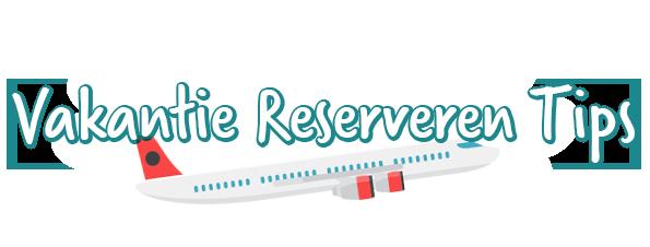 Vakantie Reserveren Tips